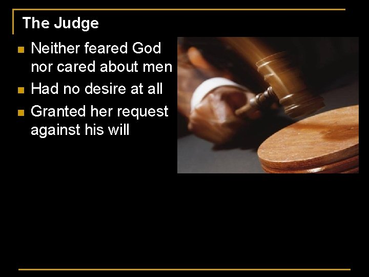 The Judge n n n Neither feared God nor cared about men Had no