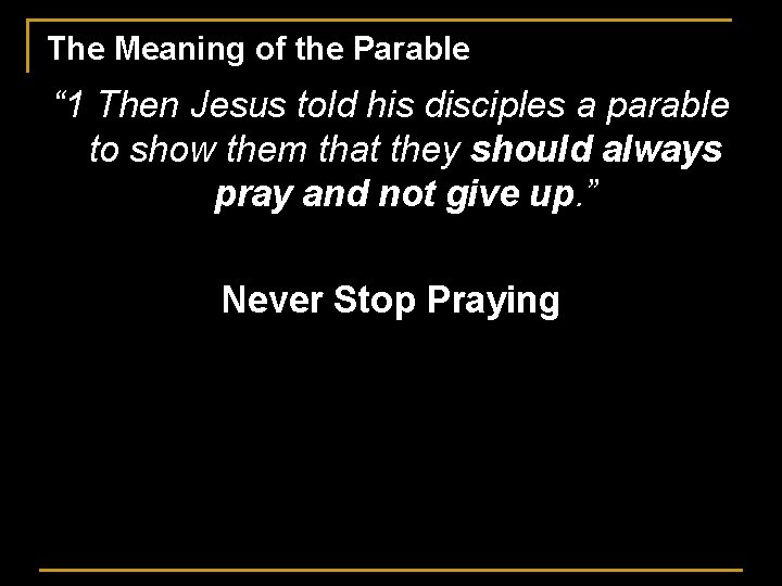 """The Meaning of the Parable """" 1 Then Jesus told his disciples a parable"""