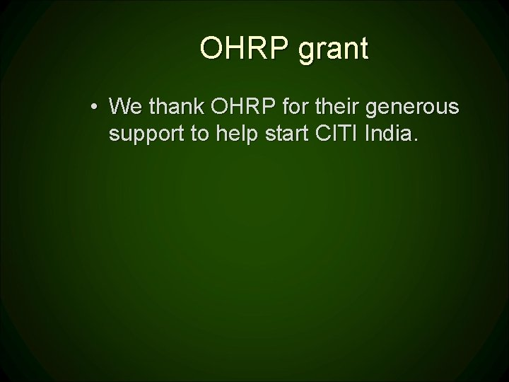 OHRP grant • We thank OHRP for their generous support to help start CITI