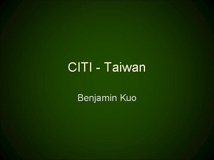 CITI - Taiwan Benjamin Kuo
