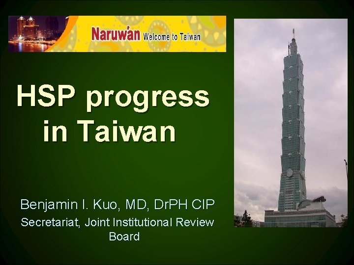 HSP progress in Taiwan Benjamin I. Kuo, MD, Dr. PH CIP Secretariat, Joint Institutional