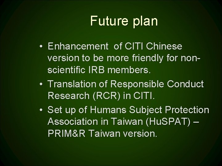 Future plan • Enhancement of CITI Chinese version to be more friendly for nonscientific