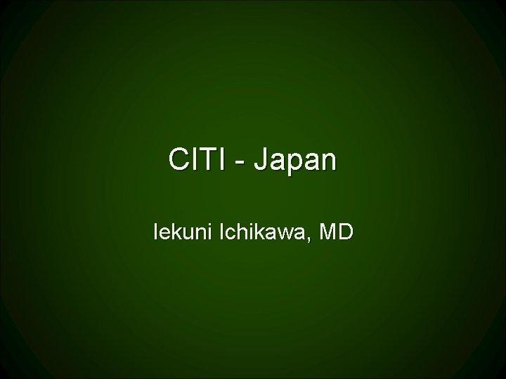 CITI - Japan Iekuni Ichikawa, MD