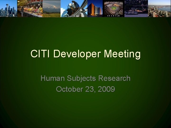 CITI Developer Meeting Human Subjects Research October 23, 2009