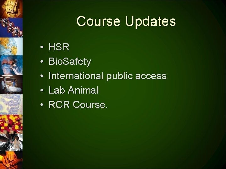 Course Updates • • • HSR Bio. Safety International public access Lab Animal RCR
