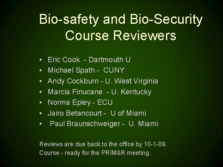 Bio-safety and Bio-Security Course Reviewers • • Eric Cook - Dartmouth U Michael Spath