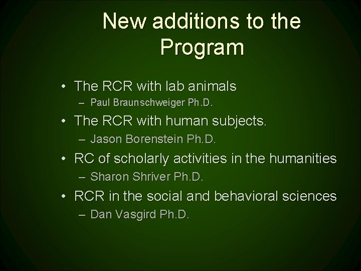 New additions to the Program • The RCR with lab animals – Paul Braunschweiger