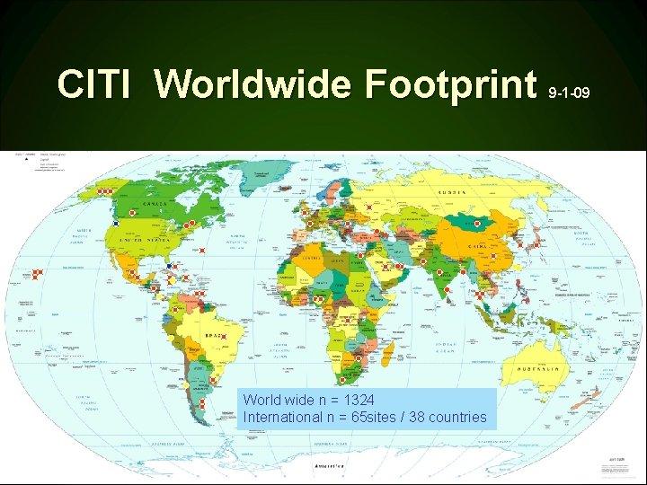 CITI Worldwide Footprint 9 -1 -09 World wide n = 1324 International n =