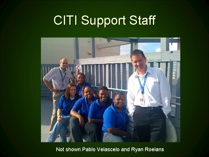 CITI Support Staff Not shown Pablo Velascelo and Ryan Roelans