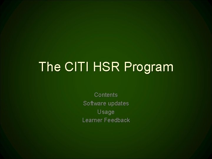 The CITI HSR Program Contents Software updates Usage Learner Feedback