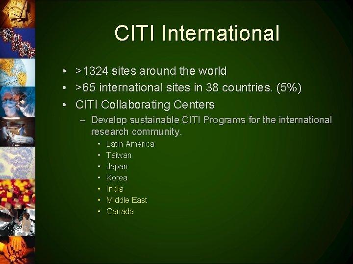 CITI International • • • >1324 sites around the world >65 international sites in