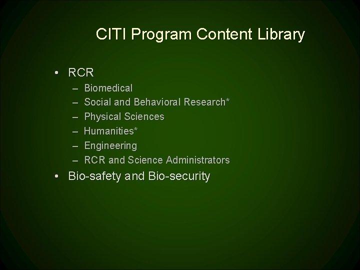 CITI Program Content Library • RCR – – – Biomedical Social and Behavioral Research*