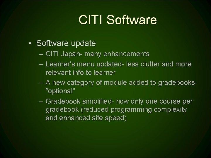 CITI Software • Software update – CITI Japan- many enhancements – Learner's menu updated-