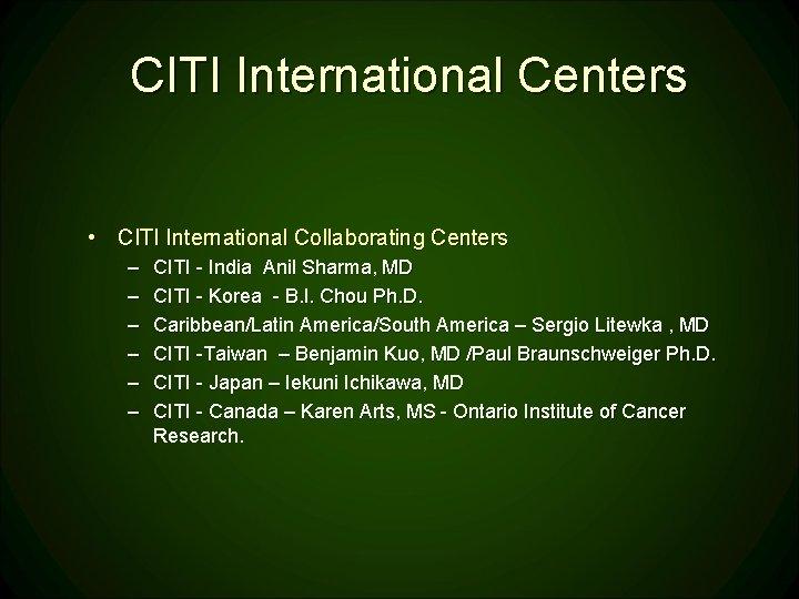 CITI International Centers • CITI International Collaborating Centers – – – CITI - India