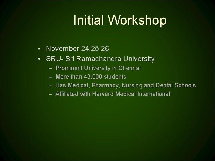 Initial Workshop • November 24, 25, 26 • SRU- Sri Ramachandra University – –