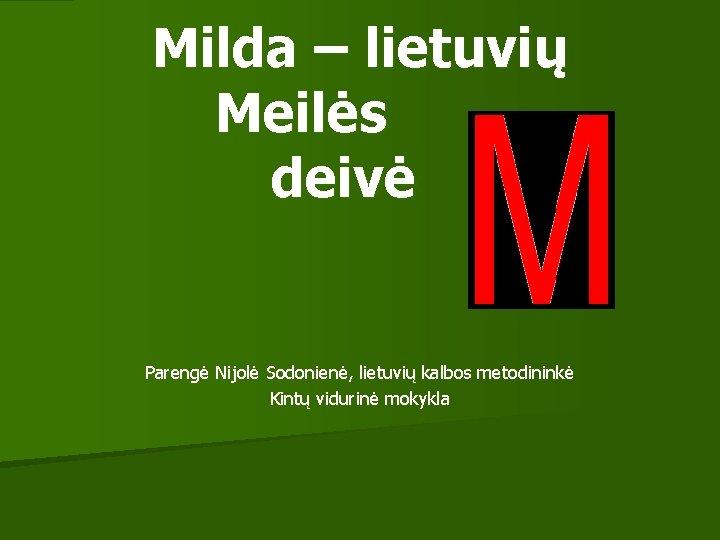 Milda – lietuvių Meilės deivė Parengė Nijolė Sodonienė, lietuvių kalbos metodininkė Kintų vidurinė mokykla