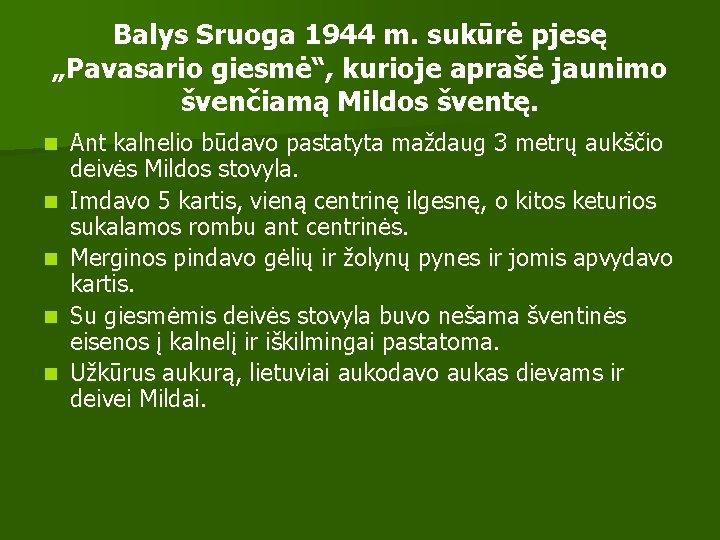 """Balys Sruoga 1944 m. sukūrė pjesę """"Pavasario giesmė"""", kurioje aprašė jaunimo švenčiamą Mildos šventę."""