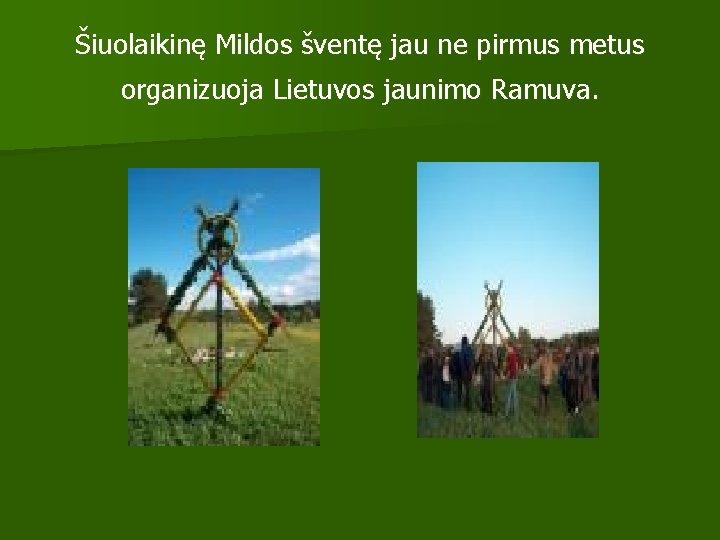 Šiuolaikinę Mildos šventę jau ne pirmus metus organizuoja Lietuvos jaunimo Ramuva.