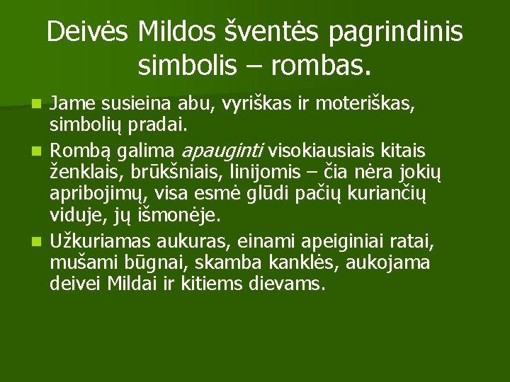 Deivės Mildos šventės pagrindinis simbolis – rombas. Jame susieina abu, vyriškas ir moteriškas, simbolių