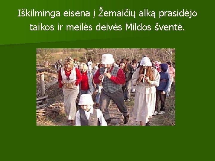 Iškilminga eisena į Žemaičių alką prasidėjo taikos ir meilės deivės Mildos šventė.