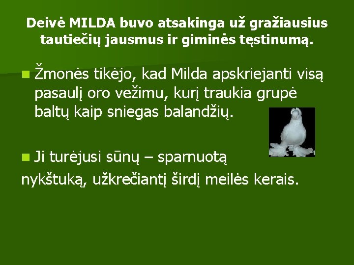 Deivė MILDA buvo atsakinga už gražiausius tautiečių jausmus ir giminės tęstinumą. n Žmonės tikėjo,