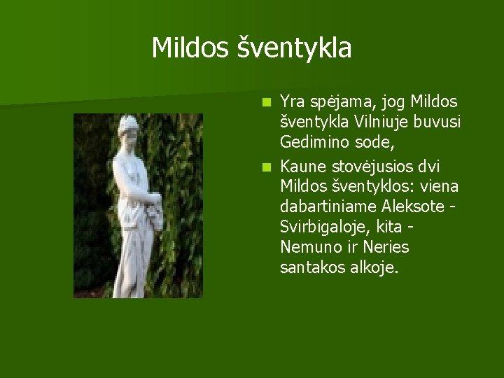 Mildos šventykla Yra spėjama, jog Mildos šventykla Vilniuje buvusi Gedimino sode, n Kaune stovėjusios