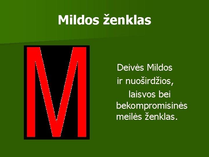 Mildos ženklas Deivės Mildos ir nuoširdžios, laisvos bei bekompromisinės meilės ženklas.