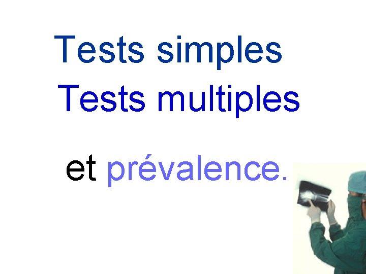 Tests simples Tests multiples et prévalence.