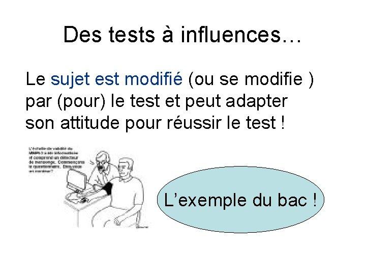 Des tests à influences… Le sujet est modifié (ou se modifie ) par (pour)