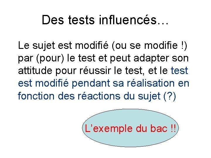 Des tests influencés… Le sujet est modifié (ou se modifie !) par (pour) le