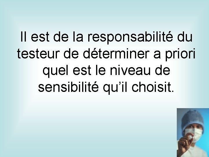 Il est de la responsabilité du testeur de déterminer a priori quel est le