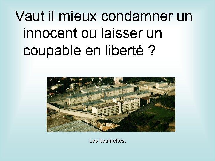 Vaut il mieux condamner un innocent ou laisser un coupable en liberté ? Les