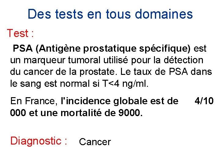 Des tests en tous domaines Test : PSA (Antigène prostatique spécifique) est un marqueur