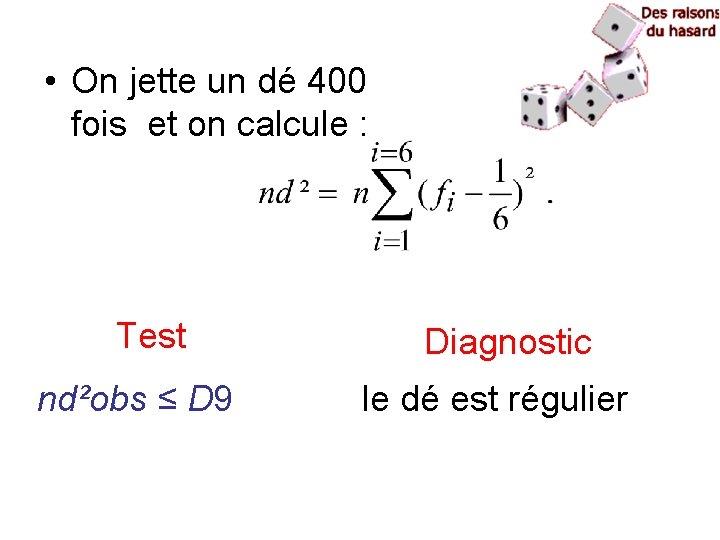 • On jette un dé 400 fois et on calcule : Test nd²obs