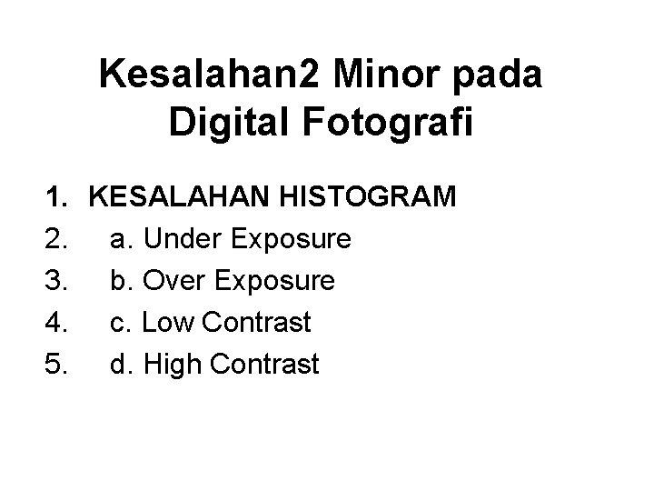 Kesalahan 2 Minor pada Digital Fotografi 1. KESALAHAN HISTOGRAM 2. a. Under Exposure 3.