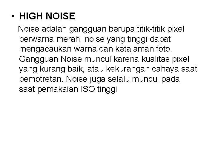 • HIGH NOISE Noise adalah gangguan berupa titik-titik pixel berwarna merah, noise yang