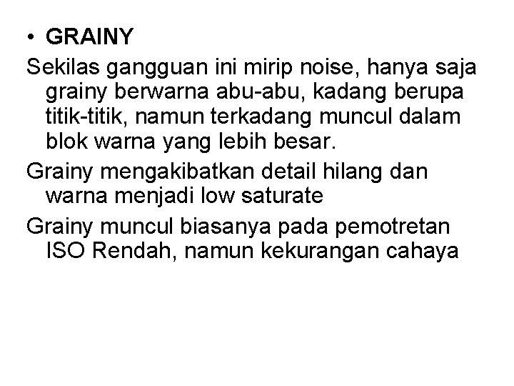• GRAINY Sekilas gangguan ini mirip noise, hanya saja grainy berwarna abu-abu, kadang