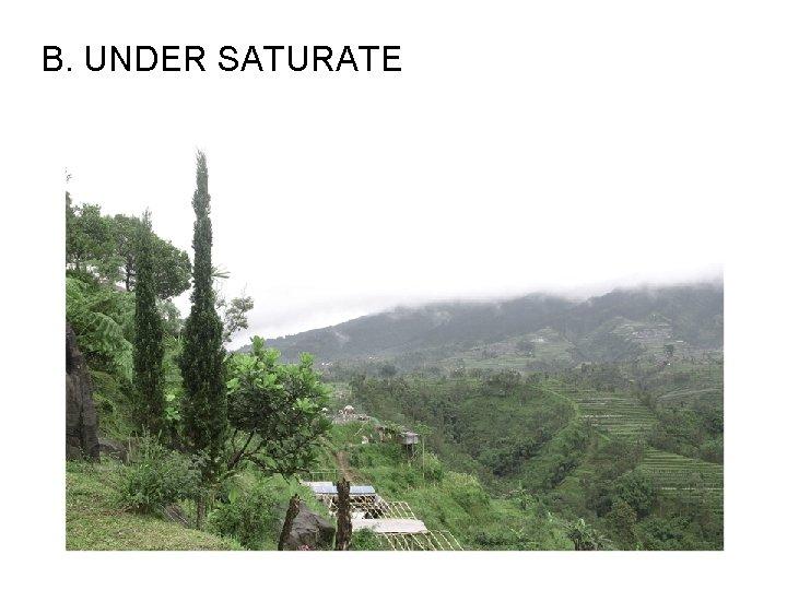 B. UNDER SATURATE