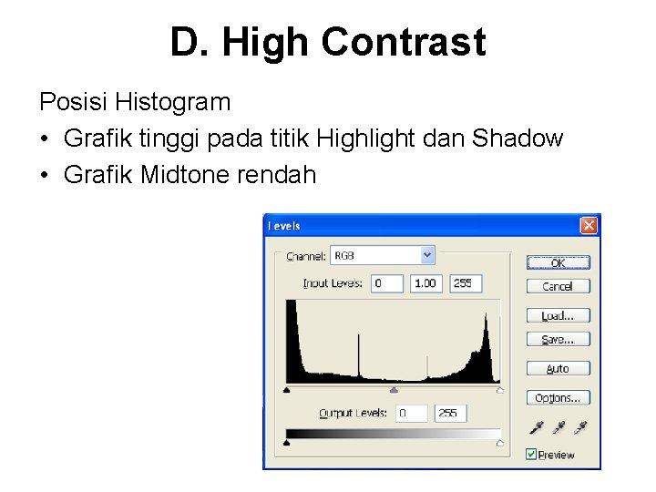D. High Contrast Posisi Histogram • Grafik tinggi pada titik Highlight dan Shadow •