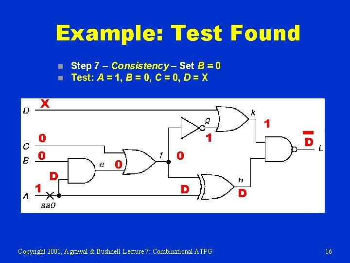 Example: Test Found n n Step 7 – Consistency – Set B = 0