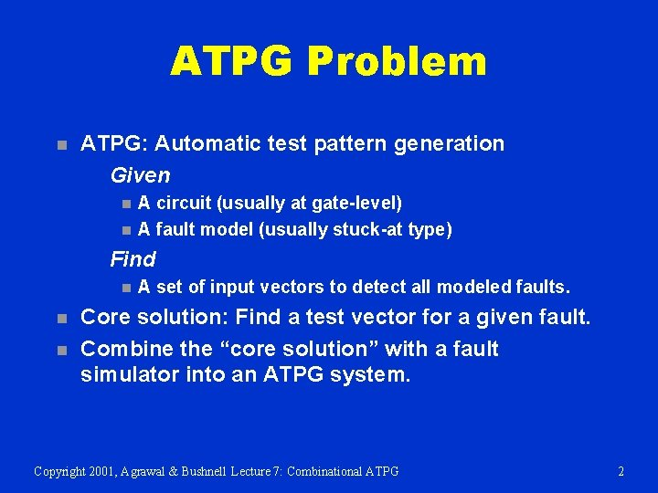 ATPG Problem n ATPG: Automatic test pattern generation Given n n A circuit (usually
