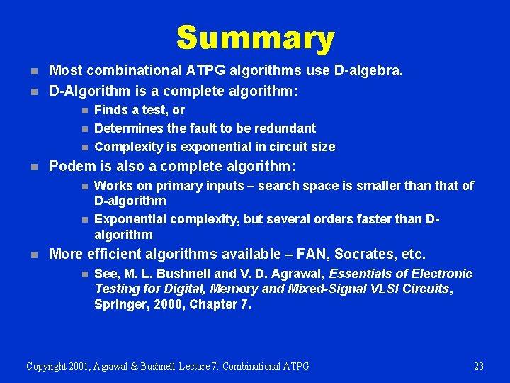 Summary n n Most combinational ATPG algorithms use D-algebra. D-Algorithm is a complete algorithm: