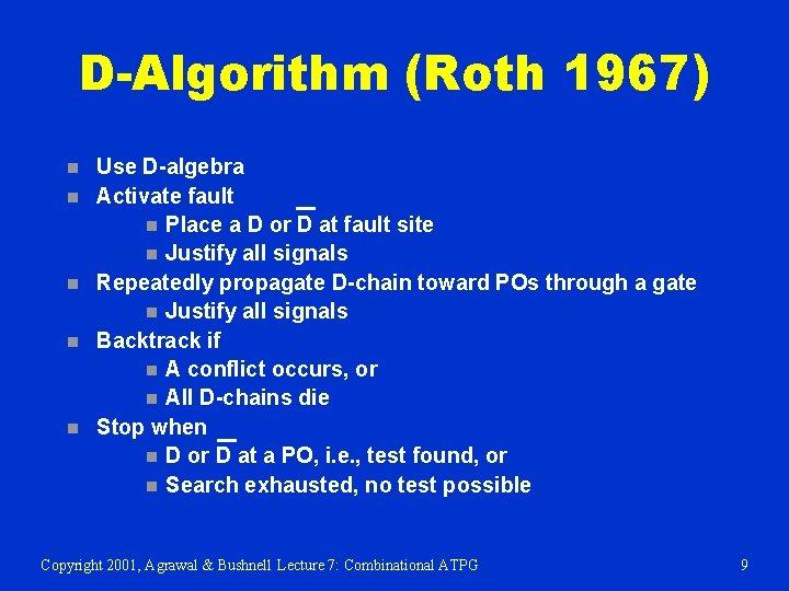 D-Algorithm (Roth 1967) n n n Use D-algebra Activate fault n Place a D