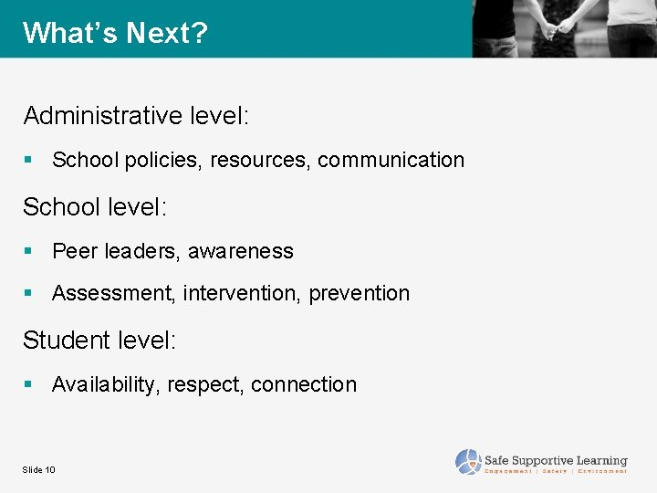 What's Next? Administrative level: § School policies, resources, communication School level: § Peer leaders,