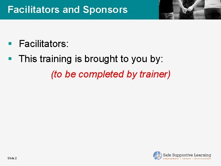 Facilitators and Sponsors § Facilitators: § This training is brought to you by: (to