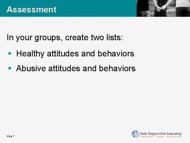 Assessment In your groups, create two lists: § Healthy attitudes and behaviors § Abusive