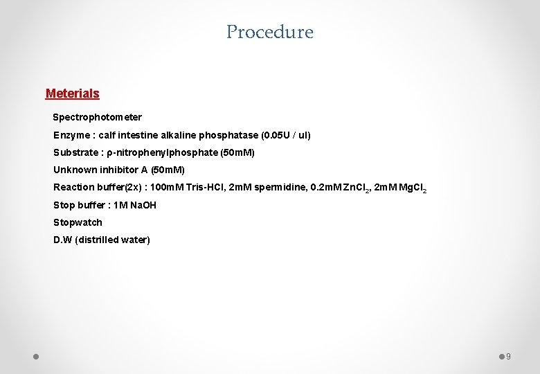 Procedure Meterials Spectrophotometer Enzyme : calf intestine alkaline phosphatase (0. 05 U / ul)