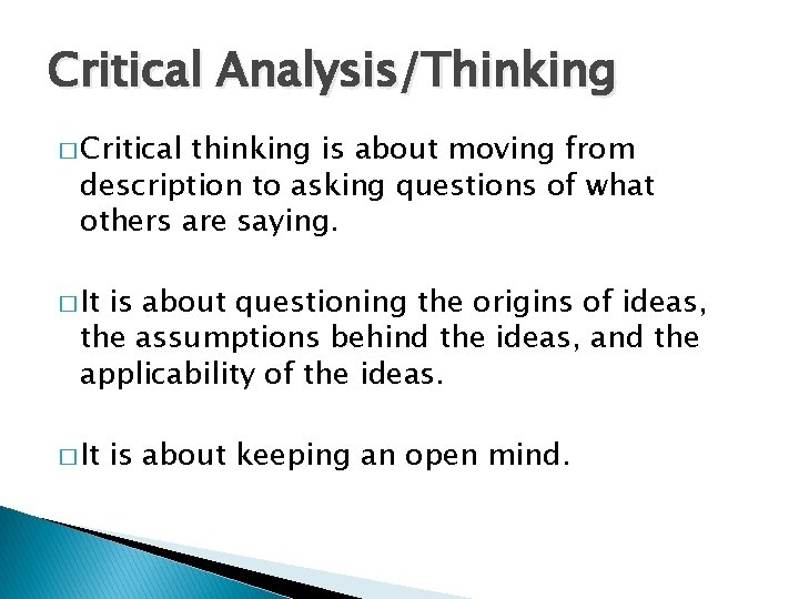 Critical Analysis/Thinking � Critical thinking is about moving from description to asking questions of