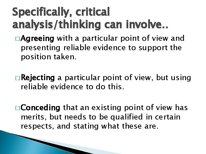 Specifically, critical analysis/thinking can involve. . � Agreeing with a particular point of view