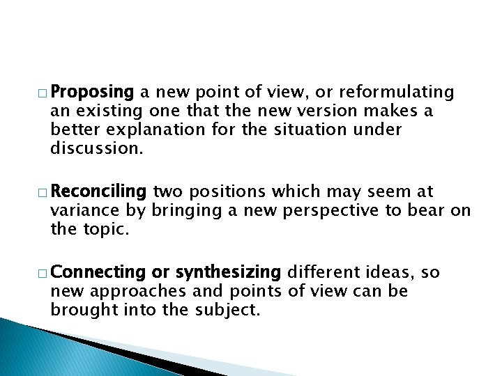 � Proposing a new point of view, or reformulating an existing one that the